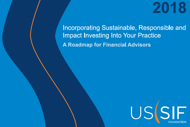 2018 Financial Advisor Roadmap: Incorporating Sustainable, Responsible and Impact Investing into Your Practice