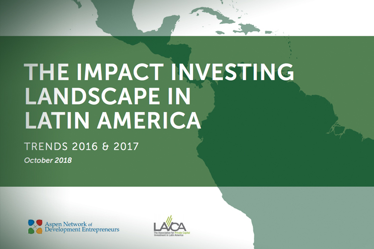The Impact Investing Landscape in Latin America: Trends 2016 and 2017  –  A new report from ANDE and LAVCA