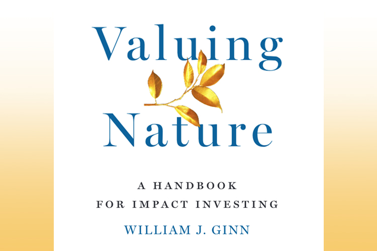 Valuing Nature-A Handbook for Impact Investing-by William Ginn