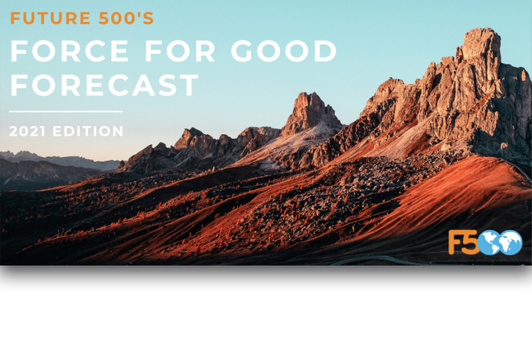 Future 500s Force for Good Forecast 2021-Sustainability and Stakeholder Trends