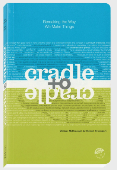 Cradle to Cradle-Remaking the Way We Make Things by William McDonough and Michael Braungart